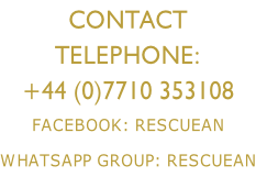 Contact  Telephone: +44 (0)7710 353108 FACEBOOK: rESCUEAN Whatsapp Group: rescuean